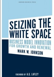 Seizing the White Space: Growth and Renewal Through Business Model Innovation Pdf Book