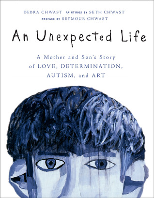An Unexpected Life: A Mother and Son's Story of Love, Determination, Autism, and Art