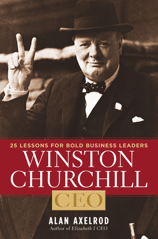 Winston Churchill, CEO: 25 Lessons for Bold Business Leaders