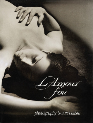 L'Amour Fou: Photography and Surrealism