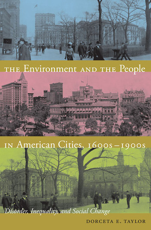 The Environment and the People in American Cities, 1600s-1900s: Disorder, Inequality, and Social Change