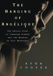 The Hanging of Angelique: The Untold Story of Canadian Slavery and the Burning of Old Montreal Pdf Book