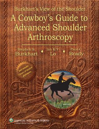 Burkhart's View of the Shoulder: A Cowboy's Guide to Advanced Shoulder Arthroscopy