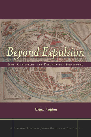 Beyond Expulsion: Jews, Christians, and Reformation Strasbourg