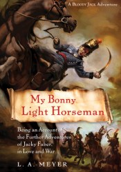 My Bonny Light Horseman: Being an Account of the Further Adventures of Jacky Faber, in Love and War (Bloody Jack, #6) Pdf Book
