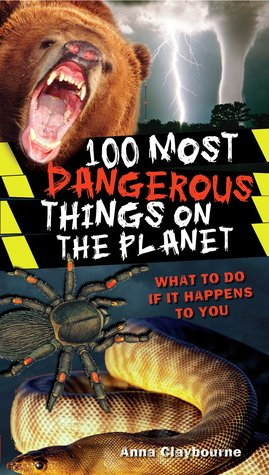 100 Most Dangerous Things On The Planet (100 Most)