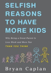 Selfish Reasons to Have More Kids: Why Being a Great Parent is Less Work and More Fun Than You Think Pdf Book