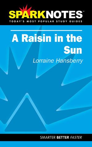 A Raisin in the Sun (SparkNotes Literature Guide)
