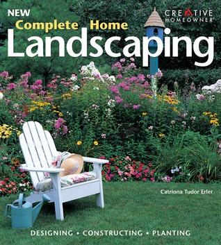 New Complete Home Landscaping By Catriona Tudor Erler