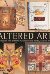 Altered Art: Techniques for Creating Altered Books, Boxes, Cards  More