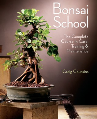 Bonsai School: The Complete Course in Care, Training  Maintenance
