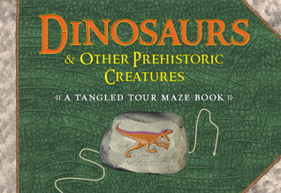 Dinosaurs  Other Prehistoric Creatures: A Tangled Tour Maze Book