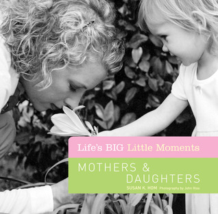 Life's BIG Little Moments: Mothers  Daughters