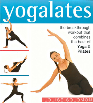Yogalates: The Breakthrough Workout that Combines the Best of Yoga  Pilates