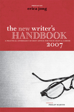 The New Writer's Handbook 2007: A Practical Anthology of Best Advice for Your Craft and Career