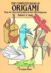 The Complete Book of Origami: Step-by-Step Instructions in Over 1000 Diagrams Pdf Book