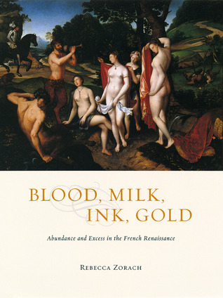 Blood, Milk, Ink, Gold: Abundance and Excess in the French Renaissance