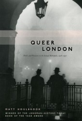 Queer London: Perils and Pleasures in the Sexual Metropolis, 1918-1957