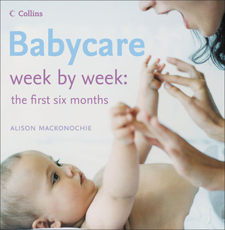 Babycare Week by Week: The First Six Months