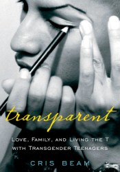 Transparent: Love, Family, and Living the T with Transgender Teenagers Pdf Book