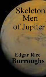 Skeleton Men of Jupiter (Barsoom #11B)