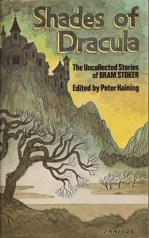 Shades Of Dracula: The Uncollected Stories of Bram Stoker