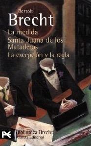 La Medida / Santa Juana de los Mataderos / La excepción y la regla (Teatro completo, #4)
