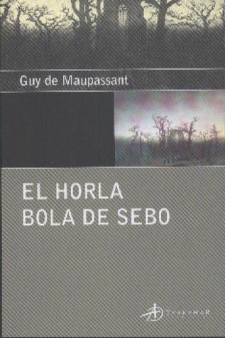 El Horla / Bola de Sebo