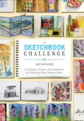 The Sketchbook Challenge: Techniques, Prompts, and Inspiration for Achieving Your Creative Goals Pdf Book