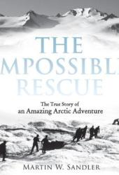 The Impossible Rescue: The True Story of an Amazing Arctic Adventure Pdf Book