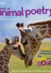National Geographic Book of Animal Poetry: 200 Poems with Photographs That Squeak, Soar, and Roar! Pdf Book