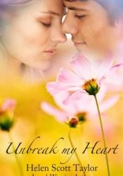 Unbreak My Heart Book by Helen Scott Taylor