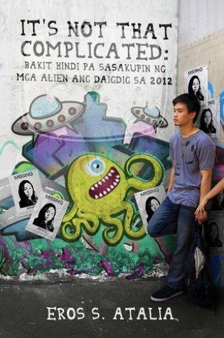 It's Not That Complicated: Bakit Hindi pa Sasakupin ng mga Alien ang Daigdig sa 2012 Book Pdf ePub