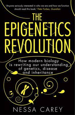 The Epigenetics Revolution: How Modern Biology Is Rewriting Our Understanding of Genetics, Disease and Inheritance