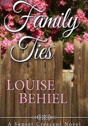 Family Ties (Sunset Crescent, #1) Book by Louise Behiel
