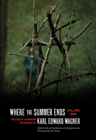 Where the Summer Ends: The Best Horror Stories of Karl Edward Wagner, Volume One