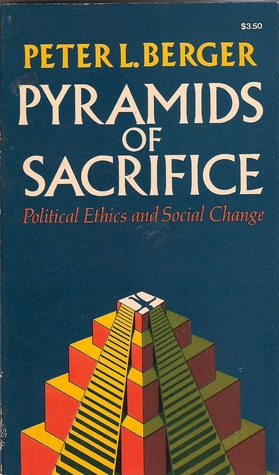 Pyramids of Sacrifice: Political Ethics and Social Change