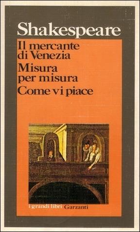 Il mercante di Venezia - Misura per misura - Come vi piace