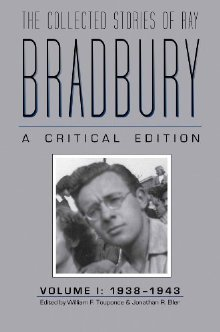 The Collected Stories of Ray Bradbury: A Critical Edition: Volume I: 1938-1943