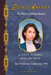 A City Tossed and Broken: The Diary of Minnie Bonner, San Francisco, California, 1906 Pdf Book