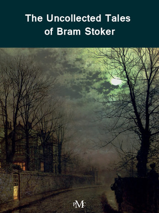The Uncollected Tales of Bram Stoker