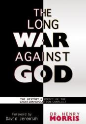 The Long War Against God: The History & Impact of the Creation/Evolution Conflict Pdf Book