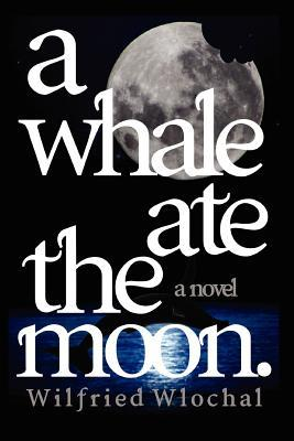 A Whale Ate the Moon.