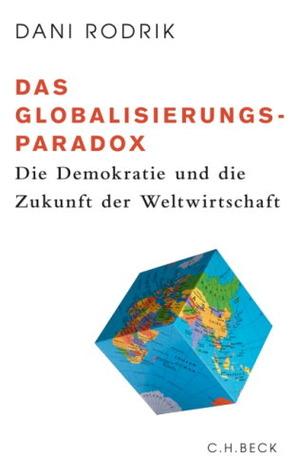 Das Globalisierungs Paradox: Die Demokratie Und Die Zukunft Der Weltwirtschaft