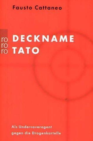 Deckname Tato: Als Undercoveragent Gegen Die Drogenkartelle