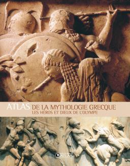 Atlas de la mythologie grecque : les héros et dieux de l'olympe