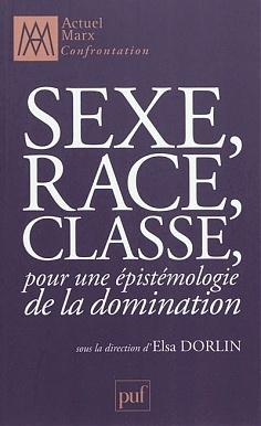 Sexe, race, classe: pour une épistémologie de la domination