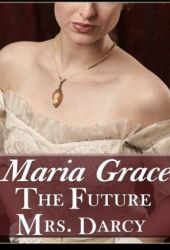 The Future Mrs. Darcy (Given Good Principles, #2)