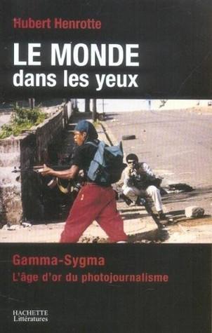 Le monde dans les yeux : Gamma-Sygma, l'âge d'or du photojournalisme