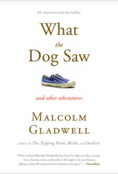 What the Dog Saw and Other Adventures Pdf Book